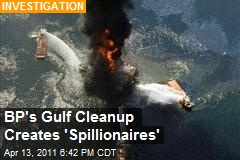 BP's Gulf Cleanup Created 'Spillionaires'