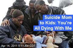 Suicide Mom to Kids: You're All Dying With Me