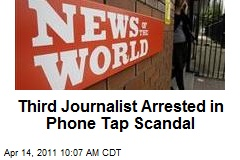 Third Journalist Arrested in Phone Tap Scandal