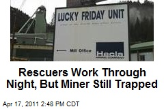 Rescuers Work Through Night, But Miner Still Trapped