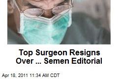 Top Surgeon Resigns Over ... Semen Editorial