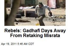 Rebels: Gadhafi Days Away From Retaking Misrata