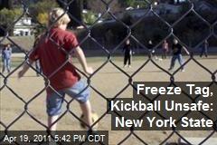 Freeze Tag, Kickball Unsafe: New York State