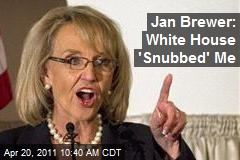 Jan Brewer: White House 'Snubbed' Me