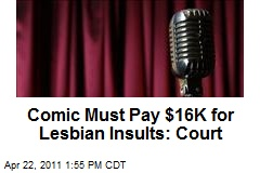Comic Must Pay $16K for Lesbian Insults: Court