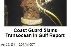 Coast Guard Slams Transocean in Report on BP Oil Spill in Gulf of Mexico