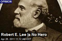 Robert E. Lee Is No Hero