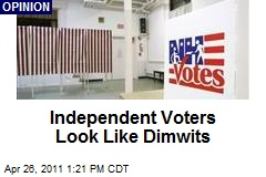 Independent Voters Look Like Dimwits