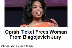 Oprah Ticket Frees Woman From Blagojevich Jury