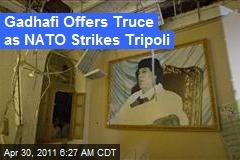 Gadhafi Offers Truce as NATO Strikes Tripoli