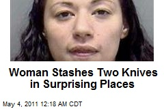 Woman Stashes Knives in Vagina, Fat