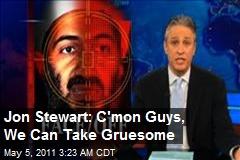 Jon Stewart: C'mon Guys, We Can Take Gruesome