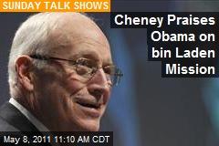Cheney Praises Obama on bin Laden Mission