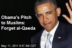 Obama's Pitch to Muslims: Forget al-Qaeda