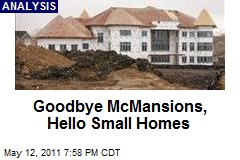 Goodbye McMansions, Hello Small Homes
