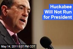 Mike Huckabee Not Running for President in 2012