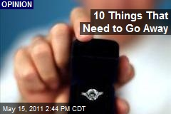10 Things That Need to Go Away
