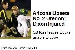 Arizona Upsets No. 2 Oregon; Dixon Injured