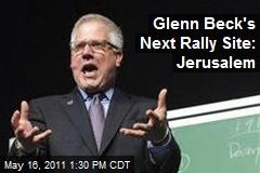 Glenn Beck's Next Rally Site: Jerusalem