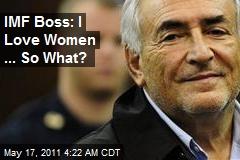 IMF Boss: I Love Women ... So What?