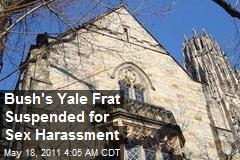Bush's Yale Frat Suspended for Sex Harassment