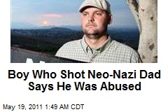Boy Who Shot Neo-Nazi Dad Says He Was Abused