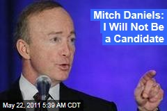 Indiana Governor Mitch Daniels Bows Out of 2012 Presidential Race: I Will Not Be a Candidate