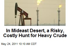 In Mideast Desert, a Risky, Costly Hunt for Heavy Crude