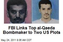 FBI Links Top al-Qaeda Bombmaker to Two US Plots
