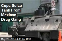 Cops Seize Tank From Mexican Drug Gang