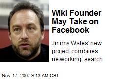 Wiki Founder May Take on Facebook