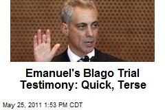 Emanuel's Blago Trial Testimony: Quick, Terse