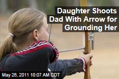 Daughter Shot Dad with Arrow for Grounding Her