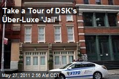 Take a Tour of DSK's Über-Luxe 'Jail'