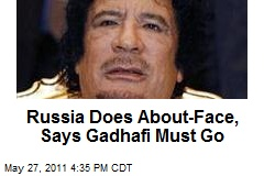 Russia Does About-Face, Says Gadhafi Must Go