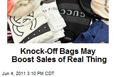 Knock-Off Bags May Boost Sales of Real Thing