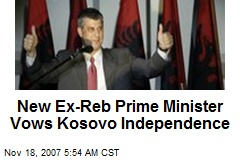 New Ex-Reb Prime Minister Vows Kosovo Independence