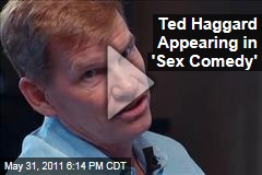 Ted Haggard Appearing in 'Sex Comedy,' Christian Movie Touting Abstinence (Video Trailer)