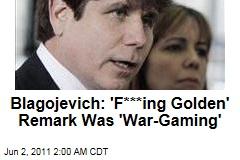 Rod Blagojevich Explains 'Golden Remark'