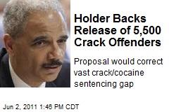 Holder Backs Release of 5,500 Crack Offenders