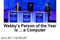 Webby's Person of the Year for 2011 is IBM Computer Watson