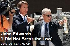 John Edwards: I Have Done Wrong, But I Did Not Break the Law