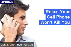 Relax, Your Cell Phone Won't Kill You