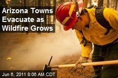 Arizona Towns Evacuate as Wildfire Grows