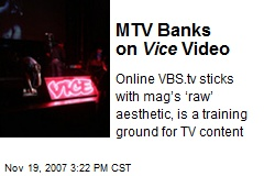 MTV Banks on Vice Video