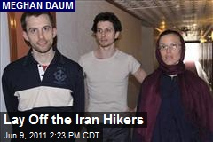 Lay Off the Iran Hikers