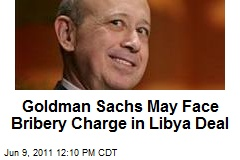 Goldman Sachs May Face Bribery Charge in Libya Deal