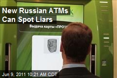 New Russian ATMs Can Spot Liars