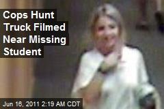 Cops Hunt Truck Filmed Near Missing Student