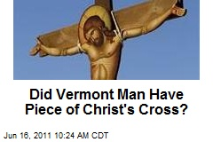 Did Vermont Man Have Piece of Christ's Crucifix?